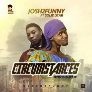 Josh2funny - Circumstances Ft. Solidstar